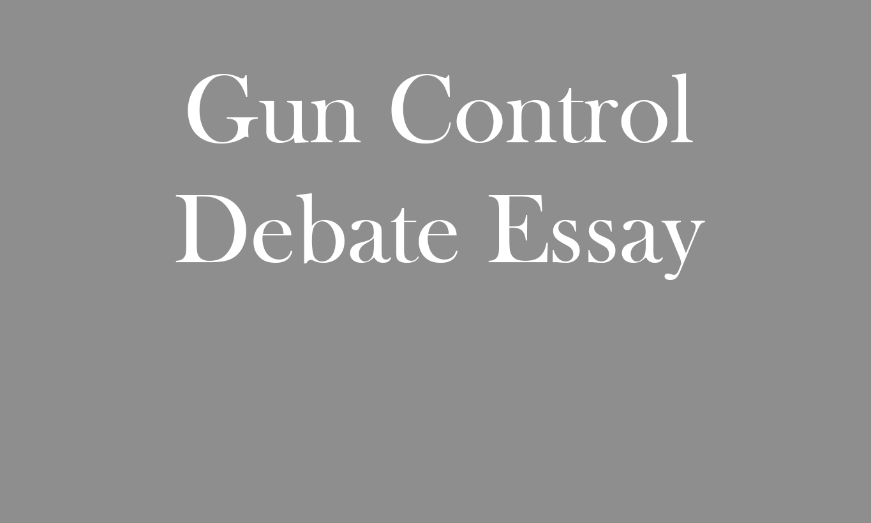 Gun Control Debate Essay