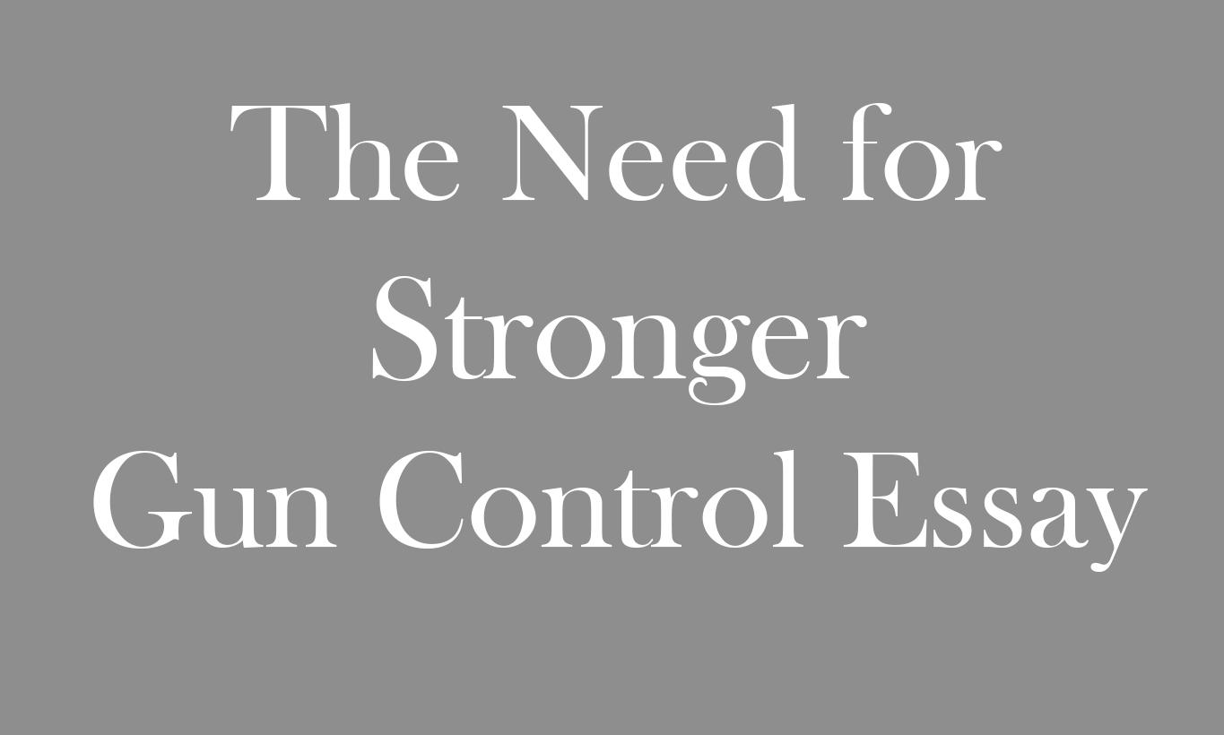 The Need for Stronger Gun Control Essay